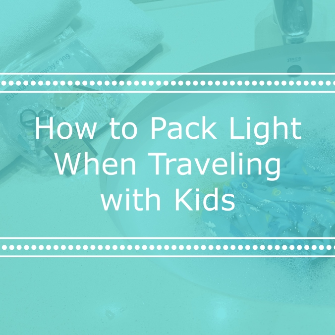 How to Pack Light Traveling with Kids | Eucalan.com