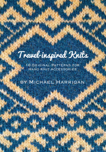 """A book cover with a background of colorwork knitting, the cover reads """"Travel-inspired Knits, 10 Original Patterns for Hand Knit Accessories  by Michael Harrigan."""""""